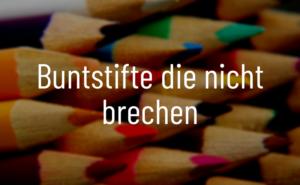Buntstifte die nicht brechen