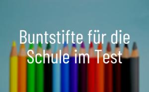 Buntstifte für die Schule Test