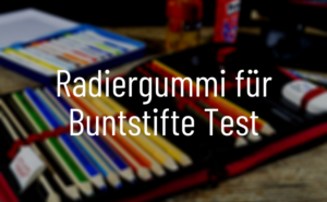 Radiergummifür Buntstifte Test
