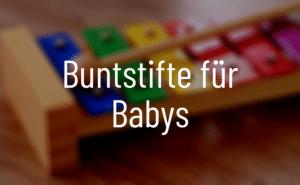 Buntstifte für Babys