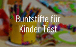 Buntstifte für Kinder Test