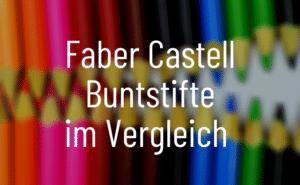 Faber Castell Buntstifte im Vergleich