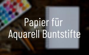 Papier für Aquarell Buntstifte