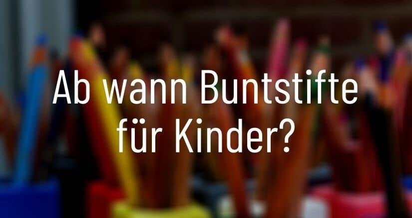 Ab wann Buntstifte für Kinder?
