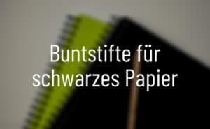 Buntstifte für schwarzes Papier