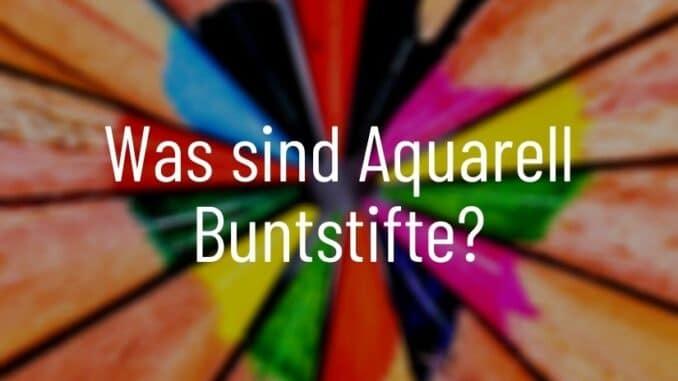 Was sind Aquarell Buntstifte?
