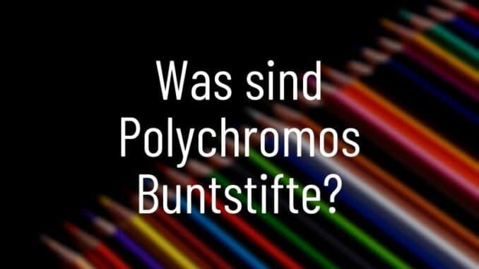 Was sind Polychromos Buntstifte?